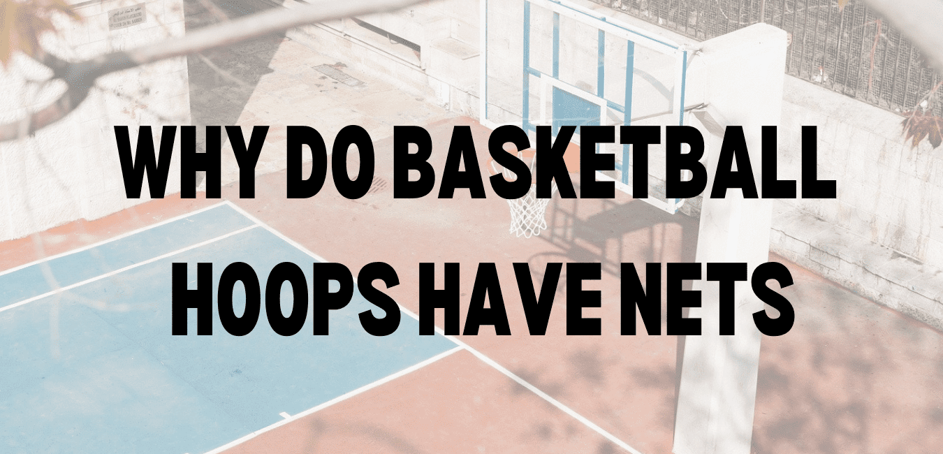 Why Do Basketball Hoops Have Nets