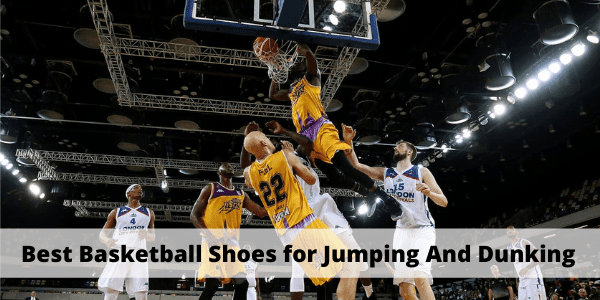 Best Basketball Shoes for Jumping And Dunking