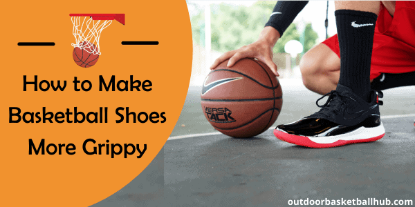 How to Make Basketball Shoes More Grippy