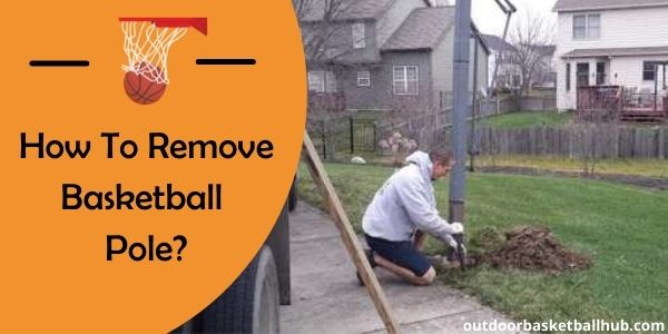 How to remove basketball pole