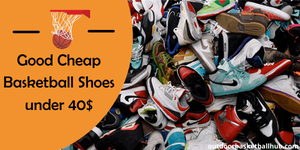 Good Cheap Basketball Shoes under 40 Dollars