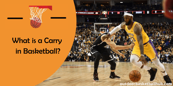 What is a Carry in Basketball